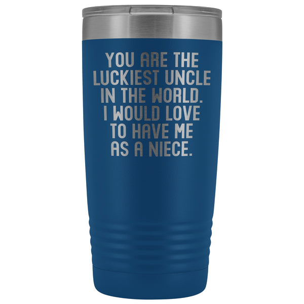 YOU ARE THE LUCKIEST UNCLE From NIECE Funny Gift For Favorite Uncle * Vacuum Tumbler 20 oz. - ArtsyMod.com