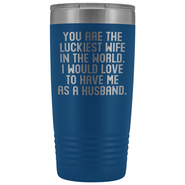YOU ARE THE LUCKIEST WIFE From HUSBAND Funny Wedding Anniversary Gift * Vacuum Tumbler 20 oz. - ArtsyMod.com