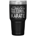 ALL WOMEN, LEARN KARATE Gift For Sensei, Martial Arts Student * Vacuum Tumbler 30 oz. - ArtsyMod.com