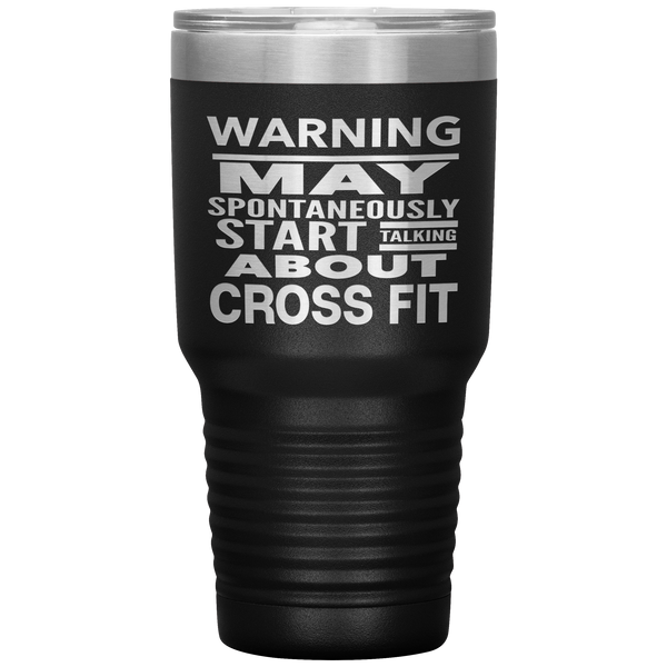 WARNING MAY SPONTANEOUSLY START TALKING ABOUT CROSS FIT Funny Gift * Vacuum Tumbler 30 oz. - ArtsyMod.com