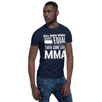 ALL MEN WERE CREATED EQUAL THEN SOME LEARN MMA Short-Sleeve Men T-Shirt - ArtsyMod.com