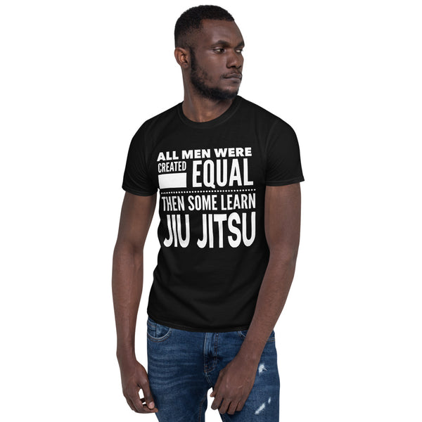 ALL MEN WERE CREATED EQUAL THEN SOME LEARN JIU JITSU Short-Sleeve Men T-Shirt - ArtsyMod.com
