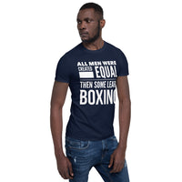 ALL MEN WERE CREATED EQUAL THEN SOME LEARN BOXING Short-Sleeve Men T-Shirt - ArtsyMod.com