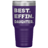 BEST EFFIN DAUGHTER Funny Gift From Mom Dad * Vacuum Tumbler 30 oz. - ArtsyMod.com