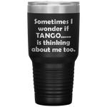 SOMETIMES I WONDER IF TANGO Funny Gift For Dancer * Vacuum Tumbler 30 oz. - ArtsyMod.com