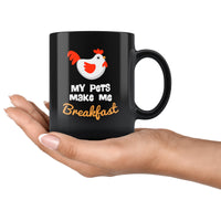 MY PETS MAKE ME BREAKFAST Funny Gift For Pet Chickens Owner * Glossy Black Coffee Mug 11oz. - ArtsyMod.com
