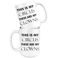 THIS IS MY CIRCUS THESE ARE MY CLOWNS Funny Gift For Mom Dad Parent Boss * White Coffee Mug 15oz. - ArtsyMod.com