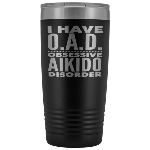 OAD OBSESSIVE AIKIDO DISORDER Funny Gift For Student * Vacuum Tumbler 20 oz. Tumblers Black