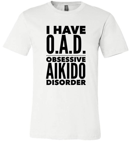 OAD OBSESSIVE AIKIDO DISORDER * Unique Humorous Gift for the Aikido Lover * Men T-Shirt / Women Tee / Long Sleeve - BLACK TEXT T-Shirt Unisex T-Shirt White S