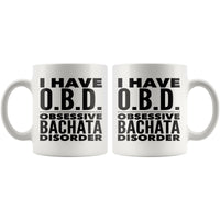 I HAVE OBD OBSESSIVE BACHATA (Dancing) DISORDER Funny Gift For Dancer, Instructor, Student * White Coffee Mug 11oz. - ArtsyMod.com