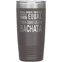 ALL MEN, LEARN BACHATA (Dancing) Gift For Dancer, Dance Teacher, Student * Vacuum Tumbler 20 oz. - ArtsyMod.com