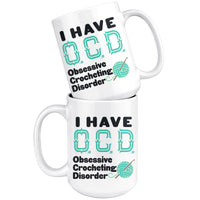 I HAVE OCD OBSESSIVE CROCHETING DISORDER Funny Gift * White Coffee Mug 15oz. - ArtsyMod.com