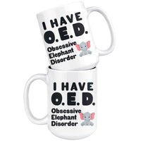 I HAVE OED OBSESSIVE ELEPHANT DISORDER Funny Gift For Elephant Lovers * White Coffee Mug 15oz. - ArtsyMod.com