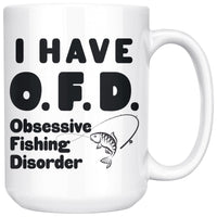 I HAVE OFD OBSESSIVE FISHING DISORDER Funny Fisherman Gift * White Coffee Mug 15oz. - ArtsyMod.com