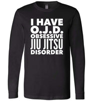 OJD OBSESSIVE JIU JITSU DISORDER * Unique Humorous Gift for the Jiu Jitsu Lover * Men T-Shirt / Women Tee / Long Sleeve T-Shirt Long Sleeve Tee Black XS