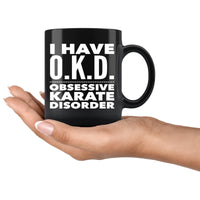 I HAVE OKD OBSESSIVE KARATE DISORDER Funny Gift For Students * Black Coffee Mug 11oz. - ArtsyMod.com