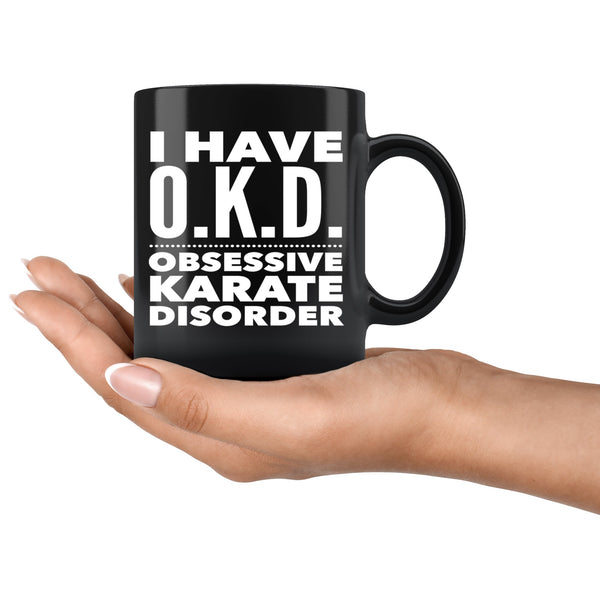 OKD OBSESSIVE KARATE DISORDER Funny Gift For Students * Black Coffee Mug 11oz. Drinkware