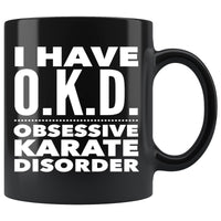OKD OBSESSIVE KARATE DISORDER Funny Gift For Students * Black Coffee Mug 11oz. Drinkware White Print