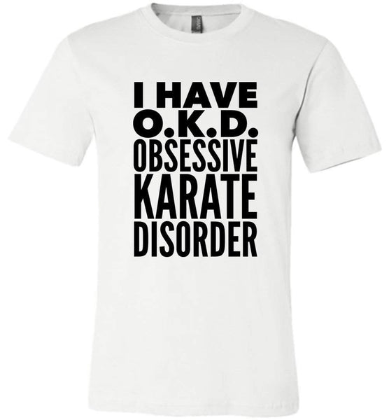 I HAVE OKD OBSESSIVE KARATE DISORDER * Unique Humorous Gift for the Karate Lover * Men T-Shirt / Women Tee / Long Sleeve - BLACK TEXT - ArtsyMod.com