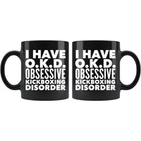 I HAVE OKD OBSESSIVE KICKBOXING DISORDER Funny Gift For Students * Black Coffee Mug 11oz. - ArtsyMod.com