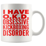 I HAVE OKD OBSESSIVE KICKBOXING DISORDER Funny Gift For Students * White Coffee Mug 11oz. - ArtsyMod.com