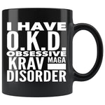 I HAVE OKD OBSESSIVE KRAV MAGA DISORDER Funny Gift For Students * Black Coffee Mug 11oz. - ArtsyMod.com