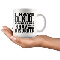 I HAVE OKD OBSESSIVE KRAV MAGA DISORDER Funny Gift For Students * White Coffee Mug 11oz. - ArtsyMod.com