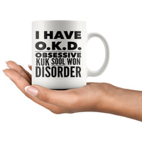I HAVE OKD OBSESSIVE KUK SOOL WON DISORDER Funny Gift For Students * White Coffee Mug 11oz. - ArtsyMod.com