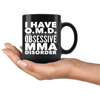 I HAVE OMD OBSESSIVE MMA DISORDER Funny Gift For Students * Black Coffee Mug 11oz. - ArtsyMod.com