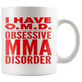 I HAVE OMD OBSESSIVE MMA DISORDER Funny Gift For Students * White Coffee Mug 11oz. - ArtsyMod.com