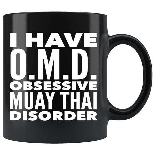 I HAVE OMD OBSESSIVE MUAY THAI DISORDER Funny Gift For Students * Black Coffee Mug 11oz. - ArtsyMod.com