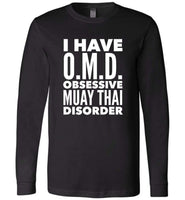 OMD OBSESSIVE MUAY THAI DISORDER * Unique Humorous Gift for the Muay Thai Lover * Men T-Shirt / Women Tee / Long Sleeve - WHITE TEXT Long Sleeve Tee Black XS