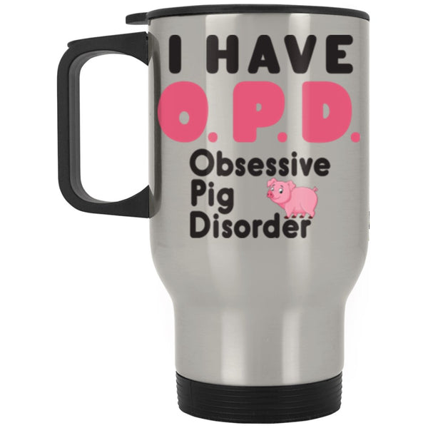 I HAVE OPD OBSESSIVE PIG DISORDER * Silver Stainless Travel Mug 14oz. CC - ArtsyMod.com