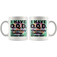 I HAVE OQD OBSESSIVE QUILTING DISORDER Funny Gift For The QUILTING LOVER * White Coffee Mug 11oz. - ArtsyMod.com