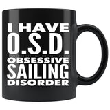 I HAVE OSD OBSESSIVE SAILING DISORDER Funny Gift For Sailing Enthusiasts * Black Coffee Mug 11oz. - ArtsyMod.com