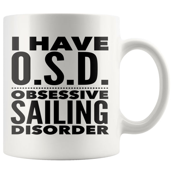I HAVE OSD OBSESSIVE SAILING DISORDER Funny Gift For Sailing Enthusiasts * White Coffee Mug 11oz. - ArtsyMod.com