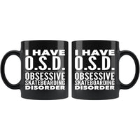 I HAVE OSD OBSESSIVE SKATEBOARDING DISORDER Funny Gift For Skateboarders * Black Coffee Mug 11oz. - ArtsyMod.com