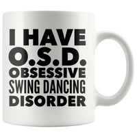 I HAVE OSD OBSESSIVE SWING DANCING DISORDER Funny Gift For Dancer, Instructor, Student * White Coffee Mug 11oz. - ArtsyMod.com