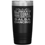 ALL WOMEN, LEARN SALSA DANCING Gift For Latin Dancer, Dance Teacher, Student * Vacuum Tumbler 20 oz. - ArtsyMod.com