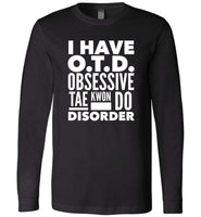 OTD OBSESSIVE TAE KWON DO DISORDER * Unique Humorous Gift for the Taekwondo Lover * Men T-Shirt / Women Tee / Long Sleeve - WHITE TEXT Long Sleeve Tee Black XS