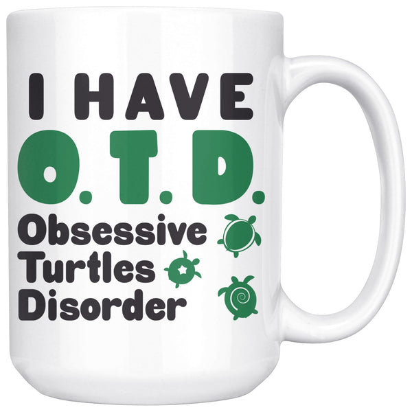 I HAVE OTD OBSESSIVE TURTLES DISORDER Funny Gift * White Coffee Mug 15oz. - ArtsyMod.com