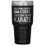 ALL MEN, LEARN KARATE Gift For Sensei, Martial Arts Student * Vacuum Tumbler 30 oz. - ArtsyMod.com