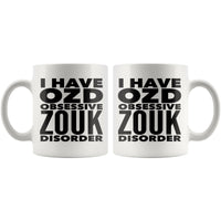 I HAVE OZD OBSESSIVE ZOUK DISORDER Funny Gift For Dancer, Instructor, Student * White Coffee Mug 11oz. - ArtsyMod.com