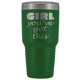 GIRL YOU'VE GOT THIS Self Inspiration, Congratulations, Cheer Up Gifts * Vacuum Tumbler 30 oz. - ArtsyMod.com