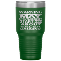 WARNING MAY SPONTANEOUSLY START TALKING ABOUT SALSA DANCING Funny Gift * Vacuum Tumbler 30 oz. - ArtsyMod.com