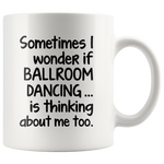I WONDER IF BALLROOM DANCING * White Coffee Mug - TL