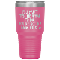 YOU CAN'T TELL ME WHAT TO DO You're Not My Baby Niece * Vacuum Tumbler 30 oz. - ArtsyMod.com