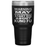 WARNING MAY SPONTANEOUSLY START TALKING ABOUT KUNG FU Funny Gift * Vacuum Tumbler 30 oz. - ArtsyMod.com