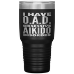 I HAVE OAD OBSESSIVE AIKIDO DISORDER Funny Gift For Sensei Student * Vacuum Tumbler 30 oz. - ArtsyMod.com