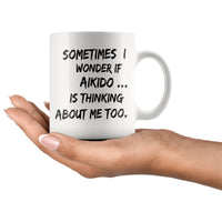 SOMETIMES I WONDER IF AIKIDO Funny Gift For Aikido Students * White Coffee Mug 11oz. - ArtsyMod.com